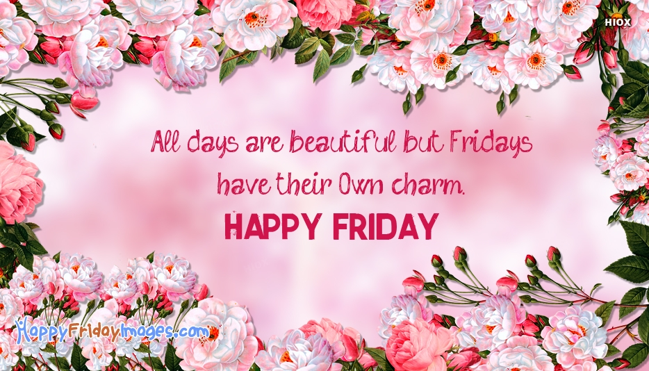 All Days Are Beautiful But Fridays Have Their Own Charm. Happy Friday