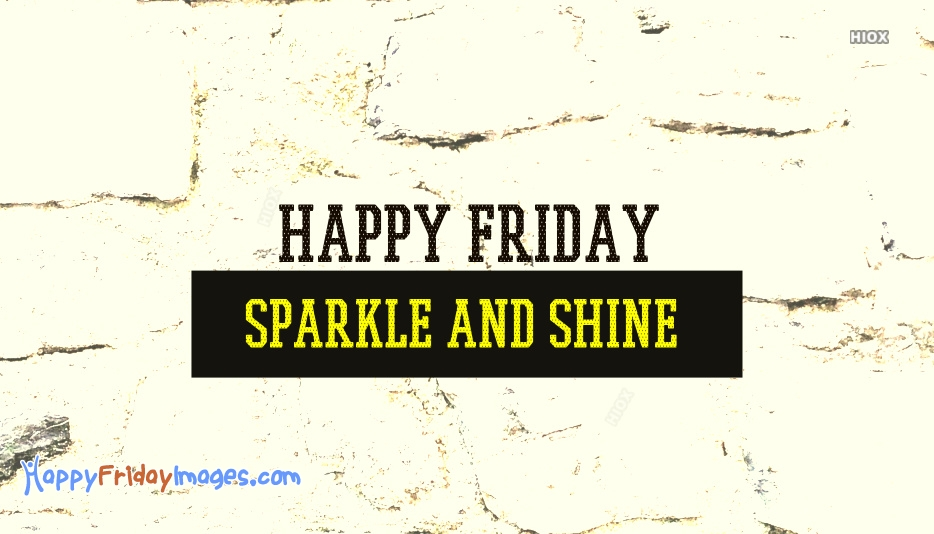 Friday Wishes Messages | Sparkle and Shine