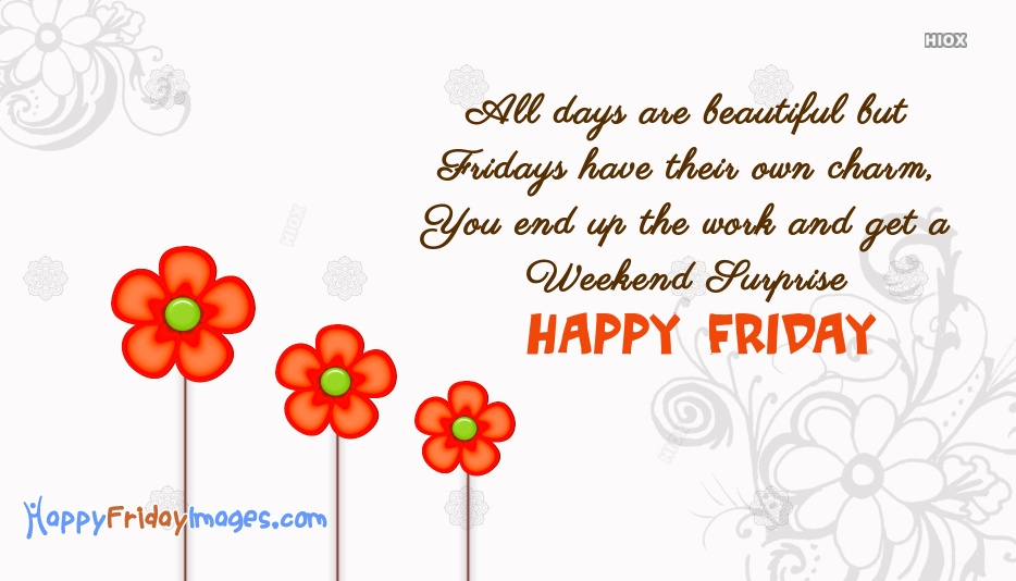 Friday Wishes Sms | All Days Are Beautiful But Fridays Have Their Own Charm, You End Up The Work And Get A Weekend Surprise