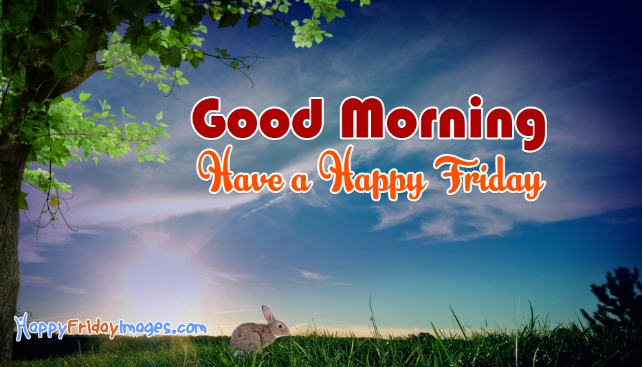 Good Morning On Friday : Happy friday images for facebook