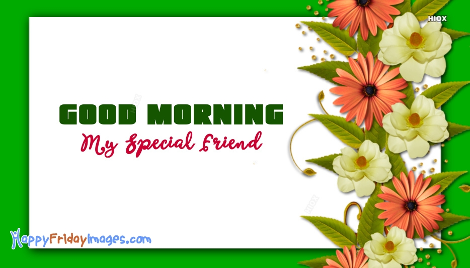 Good Morning To A Special Friend At Happyfridayimagescom