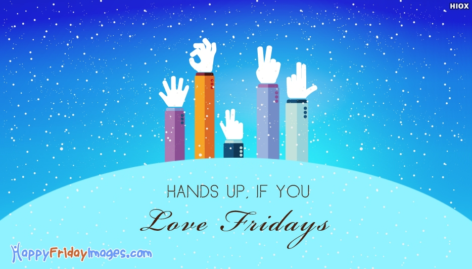 Hands Up If You Love Fridays - Happy Friday Images for Facebook