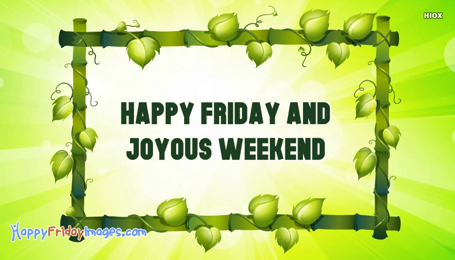 Happy Friday And Joyous Weekend