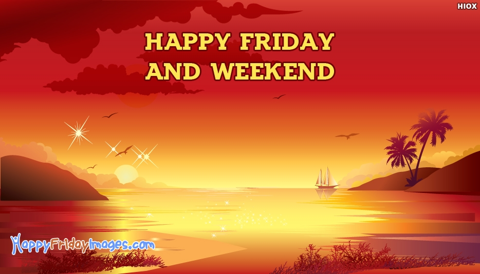 Happy Friday and Weekend - Happy Friday Images for Friends