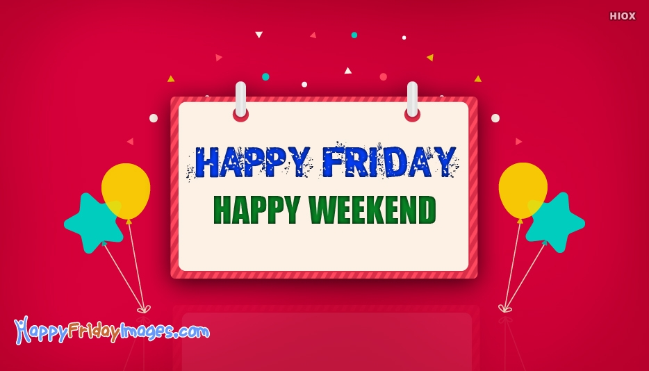 Happy Friday Happy Weekend - Happy Friday Images for Weekend