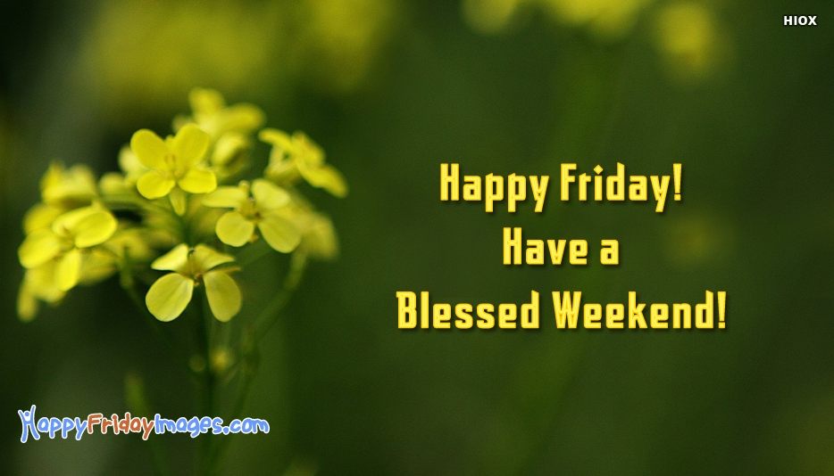 Happy Friday! Have A Blessed Weekend! - Happy Friday Images for Friends