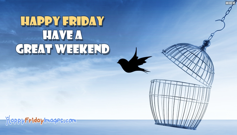 Happy Friday Have A Great Weekend - Happy Friday Images for Weekend
