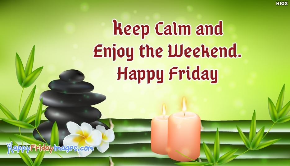 Happy Friday Image - Keep Calm and Enjoy the Weekend. Happy Friday