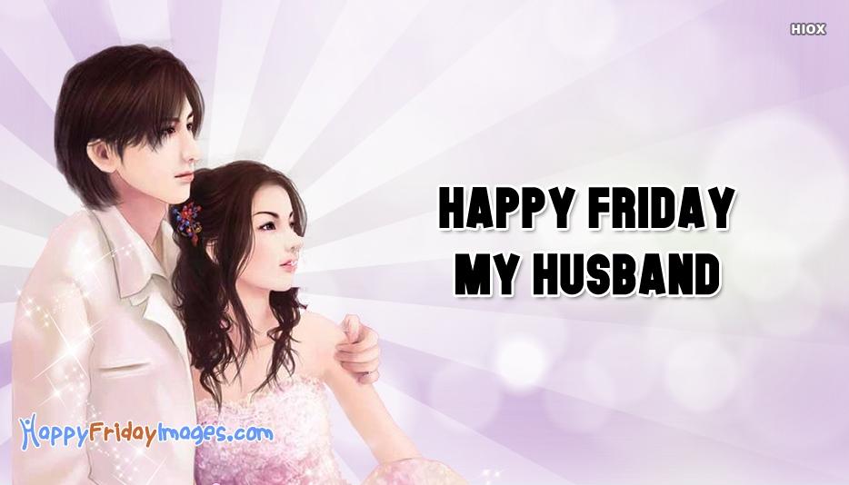 Happy Friday My Husband