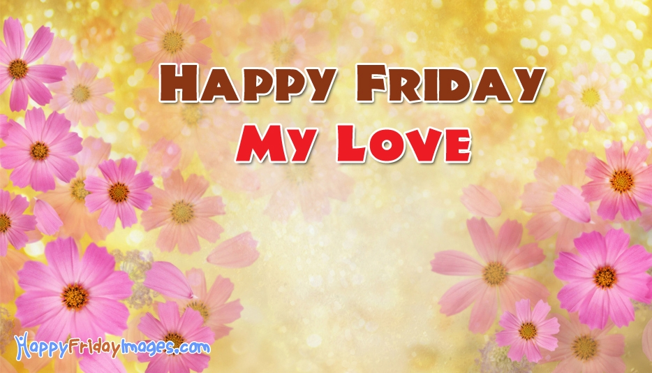 Happy Friday My Love @ HappyFridayImages.com