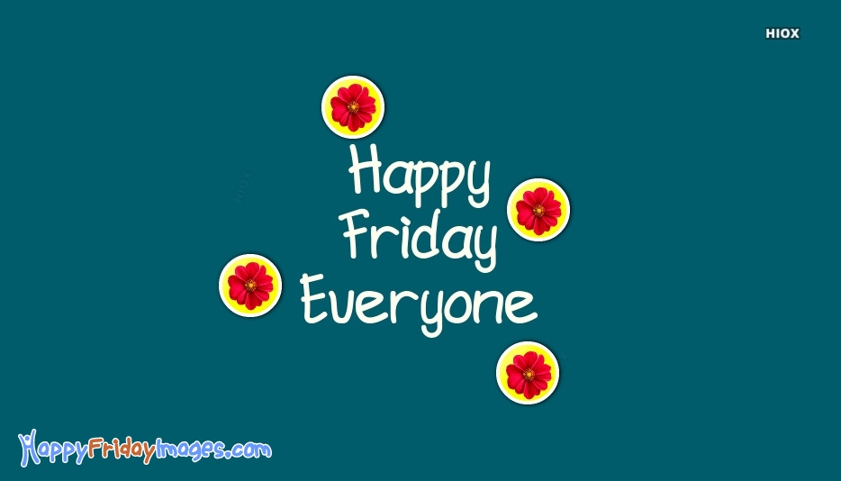 Happy Friday Everyone Pictures, Images