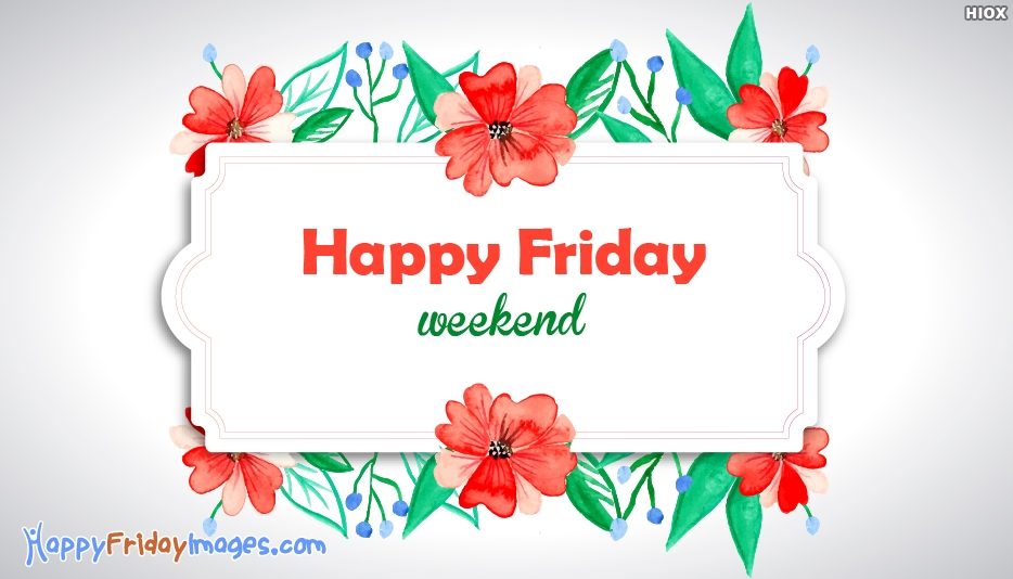 Happy Friday Weekend - Happy Friday Weekend Images