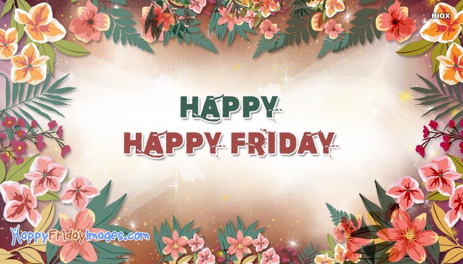 Happy Happy Friday