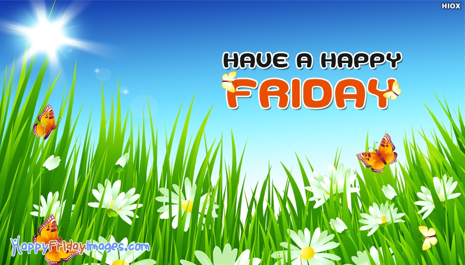 Have a Happy Friday - Happy Friday Images for Friends