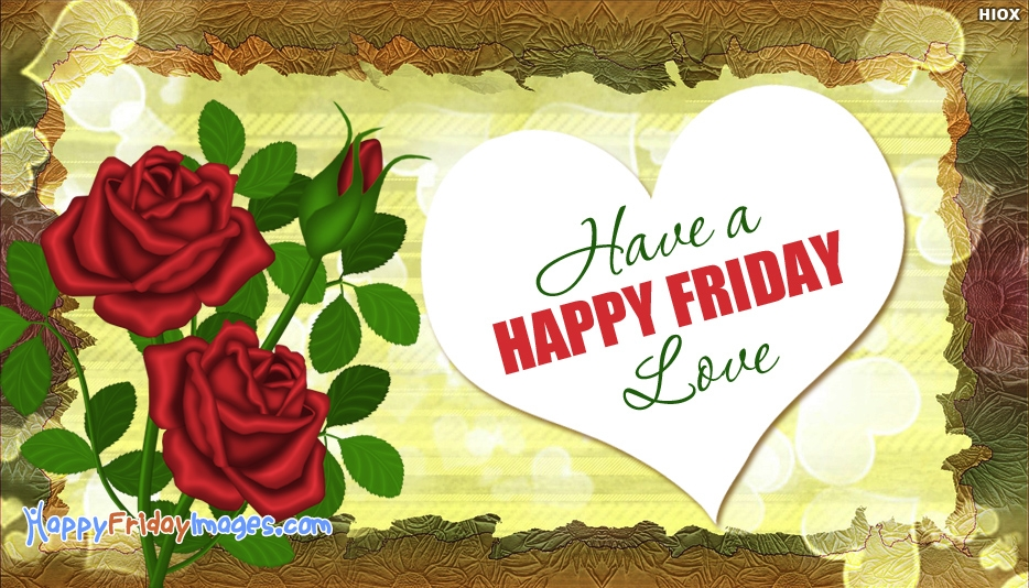 Have a Happy Friday Love - Happy Friday Images for Lover