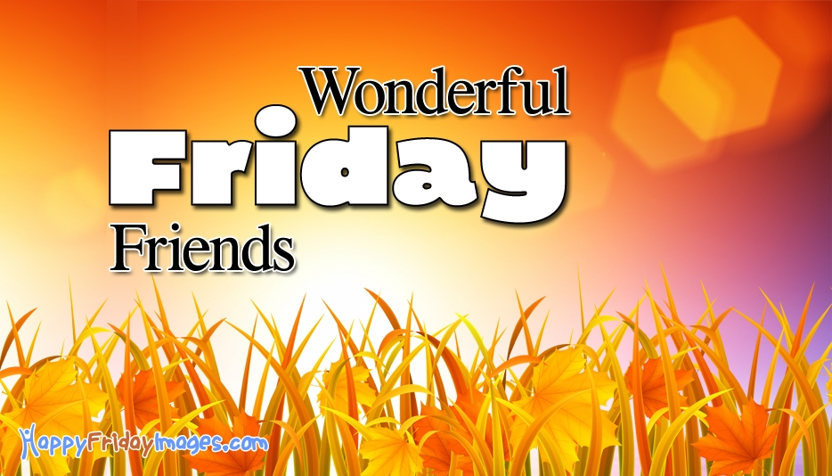 Have a Wonderful Friday Friends @ HappyFridayImages.com