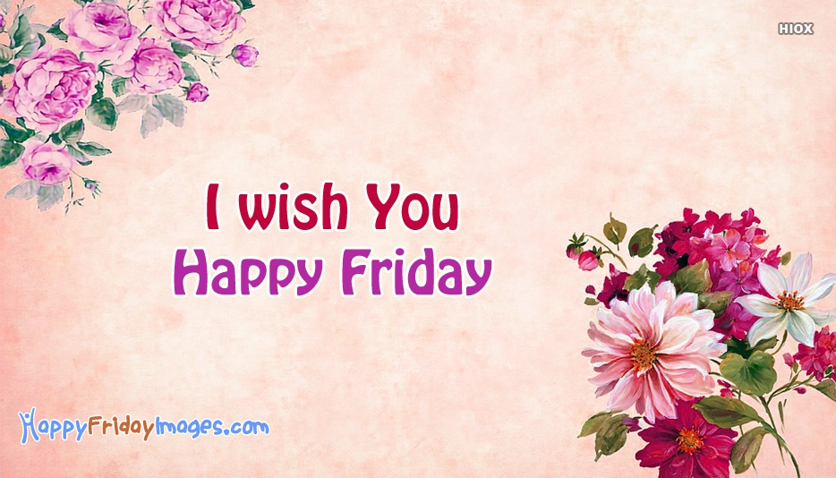 I Wish You Happy Friday