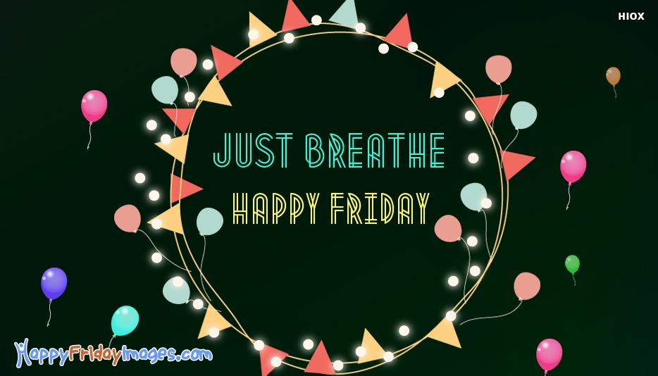 Just Breathe. Happy Friday - Funny Happy Friday Images
