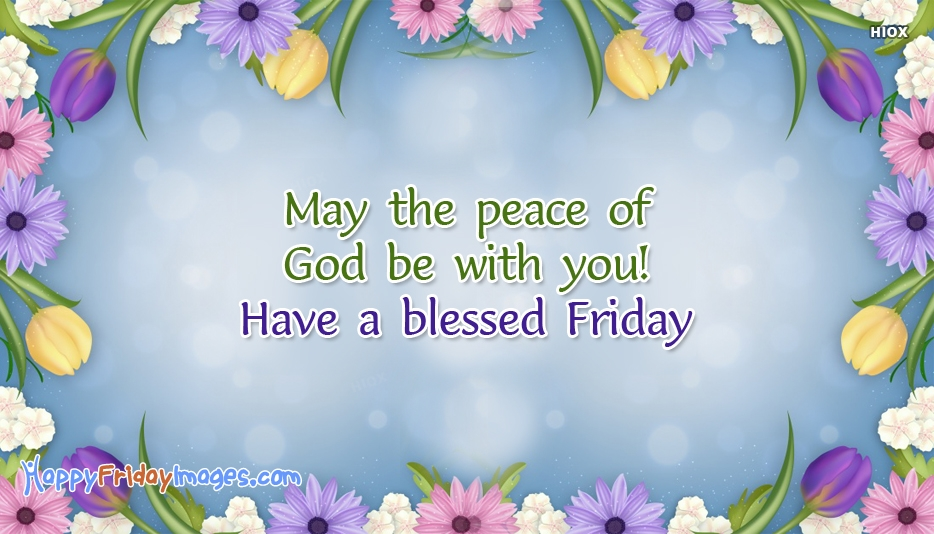 May The Peace Of God Be With You! Have A Blessed Friday