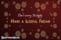 Don't Worry. Be Happy. Have A Blissful Friday