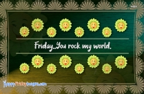 Friday..You Rock My World