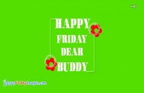 Happy Friday Dear Buddy