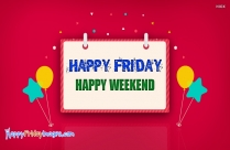 Happy Friday Happy Weekend