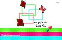 Happy Friday Love You