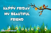 Happy Friday My Beautiful Friend