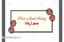 Have A Great Friday My Love