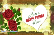 Have A Happy Friday Love