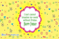 I Just Cannot Imagine My Week Without Friday. Happy Friday