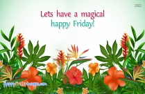 Lets Have A Magical Happy Friday