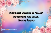 May Your Weekend Be Full Of Adventure And Cheer. Happy Friday