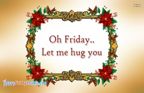 Oh Friday..Let Me Hug You