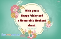 Wish You A Happy Friday And A Memorable Weekend Ahead